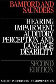 Hearing Impairment, Auditory Perception and Language Disability by Elaine Saunders