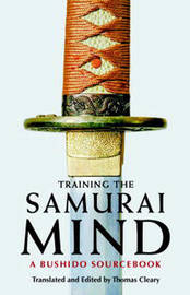 Training the Samurai Mind: A Bushido Sourcebook by Thomas Cleary