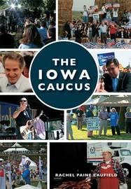 The Iowa Caucus by Rachel Paine Caufield