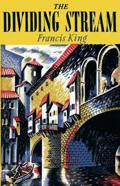 The Dividing Stream by Francis King