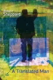 A Translated Man by Robert Sheppard