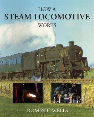 How a Steam Locomotive Works by Dominic Wells