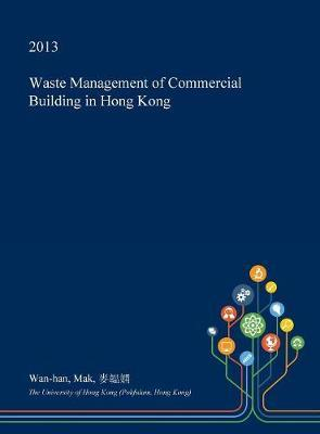 Waste Management of Commercial Building in Hong Kong by Wan-Han Mak