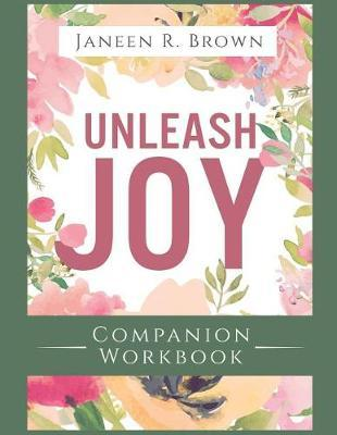 Unleash Joy Companion Workbook by Janeen R Brown