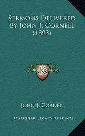 Sermons Delivered by John J. Cornell (1893) by John J Cornell