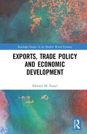 Exports, Trade Policy and Economic Development by Edward M Feasel
