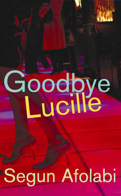 Goodbye Lucille by Segun Afolabi image