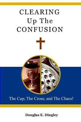 Clearing Up the Confusion by Douglas E Dingley