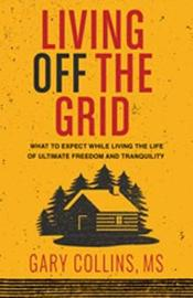 Living Off The Grid by Gary Collins
