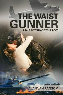 The Waist Gunner by Alan Van Ransom