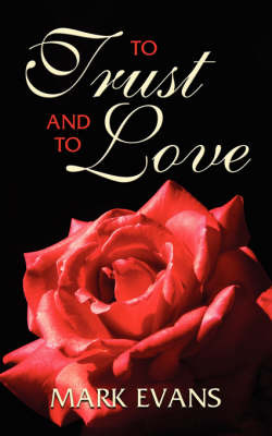 To Trust and To Love by Mark Evans image