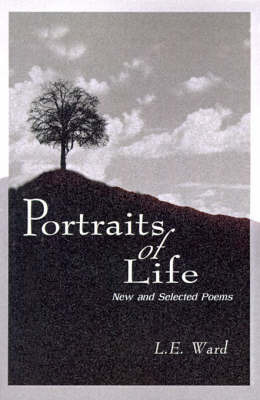 Portraits of Life: New and Selected Poems by L. E. Ward image