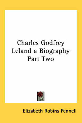 Charles Godfrey Leland a Biography Part Two by Elizabeth Robins Pennell image