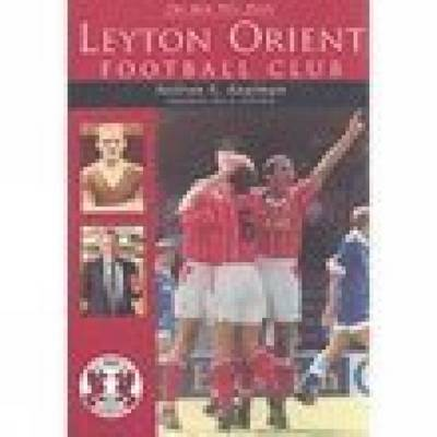 The Men Who Made Leyton Orient Football Club by Neilson N. Kaufman image