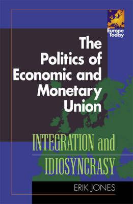 The Politics of Economic and Monetary Union by Erik Jones