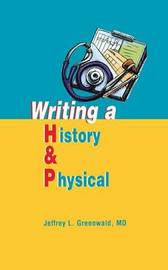 Writing a History and Physical by Jeffrey L. Greenwald
