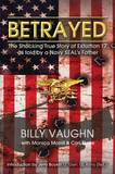 Betrayed: The Shocking True Story of Extortion 17 as Told by a Navy Seal's Father by Billy Vaughn