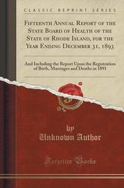 Fifteenth Annual Report of the State Board of Health of the State of Rhode Island, for the Year Ending December 31, 1893 by Unknown Author