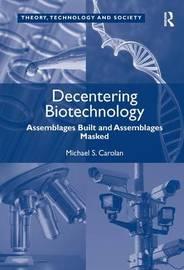 Decentering Biotechnology by Michael S. Carolan
