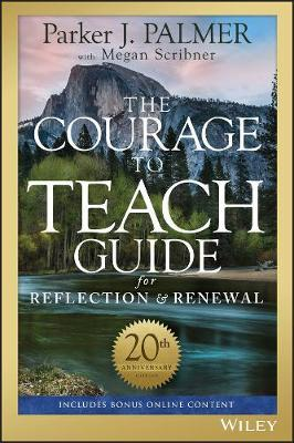 The Courage to Teach Guide for Reflection and Renewal by Parker J Palmer
