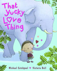 That Yucky Love Thing by Michael Catchpool image