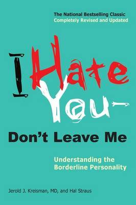 I Hate You -- Don't Leave Me: Understanding the Borderline Personality by Jerold J. Kreisman
