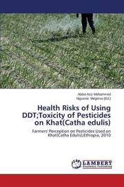 Health Risks of Using DDT;Toxicity of Pesticides on Khat(catha Edulis) by Mohammed Abdul-Aziz