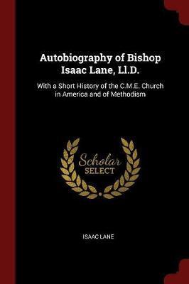 Autobiography of Bishop Isaac Lane, LL.D. by Isaac Lane