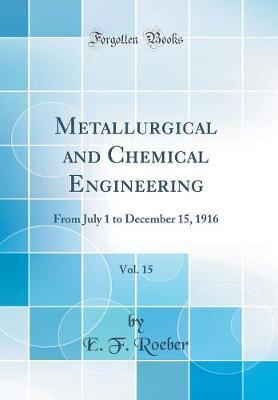 Metallurgical and Chemical Engineering, Vol. 15 by E F Roeber