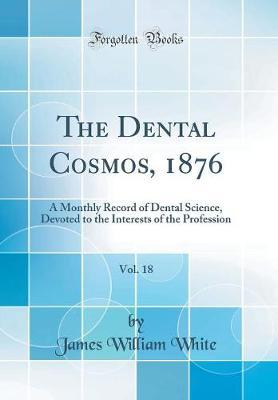The Dental Cosmos, 1876, Vol. 18 by James William White image