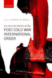 The Rise and Decline of the Post-Cold War International Order