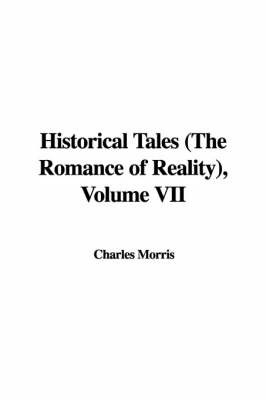 Historical Tales (the Romance of Reality), Volume VII by Charles Morris image