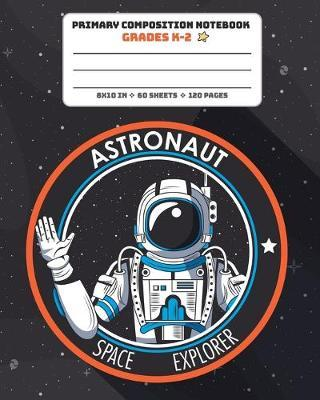 Primary Composition Notebook Grades K-2 Astronaut Space Explorer by Amazing Notebooks