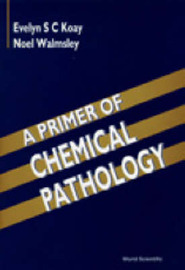 Primer Of Chemical Pathology, A by Evelyn S. C. Koay image