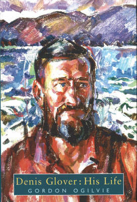 Denis Glover: His Life by Gordon Ogilvie image