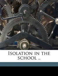 Isolation in the School .. by Ella (Flagg) Young