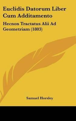 Euclidis Datorum Liber Cum Additamento: Hecnon Tractatus Alii Ad Geometriam (1803) by Samuel Horsley image