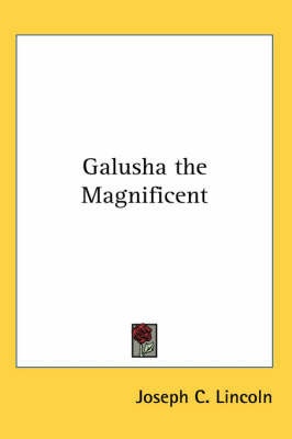 Galusha the Magnificent by Joseph C Lincoln