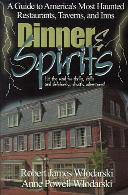 Dinner and Spirits: A Guide to America's Most Haunted Restaurants, Taverns, and Inns by Robert James Wlodarski