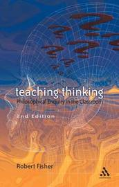 Teaching Thinking: Philosophical Enquiry in the Classroom by Robert Fisher image