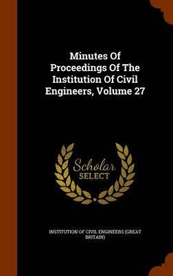 Minutes of Proceedings of the Institution of Civil Engineers, Volume 27