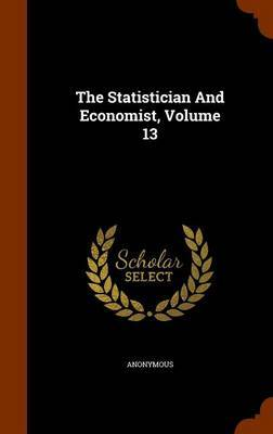The Statistician and Economist, Volume 13 by * Anonymous