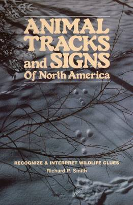 Animal Tracks and Signs of North America by Richard P Smith