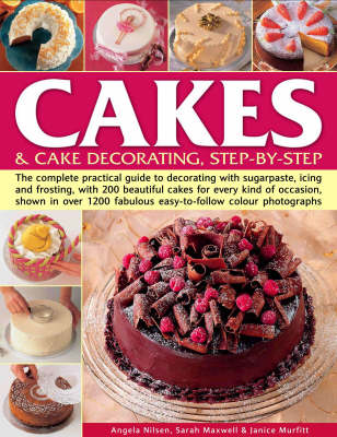 Cakes and Cake Decorating: the Complete Practical Guide to Cake Decorating with Sugarpaste, Icing and Frosting with 200 Beautiful Cakes for Every Kind of Occasion, All Shown Step-by-step in Over 1200 Fabulous Colour Photographs by Angela Nilsen image