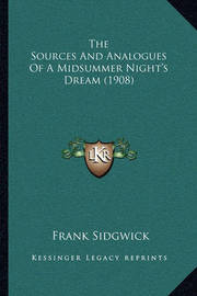 The Sources and Analogues of a Midsummer Night's Dream (1908) by Frank Sidgwick