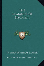 The Romance of Piscator by Henry Wysham Lanier