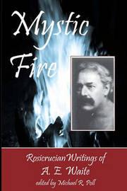 Mystic Fire by A.E. WAITE