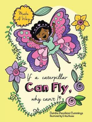 If a Caterpillar Can Fly, Why Can't I? by Deirdre Pecchioni Cummings image