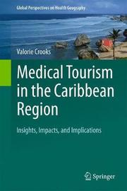 Medical Tourism in the Caribbean Region by Valorie Crooks
