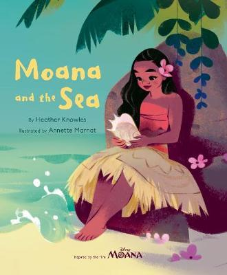 Disney Moana: Moana and the Sea by Heather Knowles